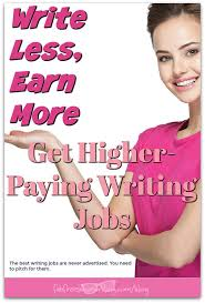 less earn more get higher paying writing jobs write less earn more get higher paying writing jobs