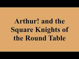 arthur and the square knights of the round table