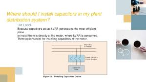 capacitor bank and improvement of power factor 14 where should i install capacitors in my plant distribution