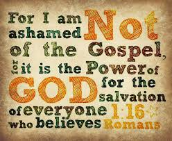 Gospel Quotes Amazing For I Am Not Ashamed Not Of The Gospel It Is The Power Of God