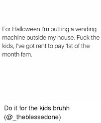 Where To Put My Vending Machine Mesmerizing For Halloween I'm Putting A Vending Machine Outside My House Fuck