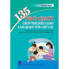 135 trò chơi giúp trẻ mẫu giáo làm quen với chữ cái - ADC