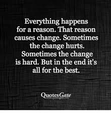 Everything Happens For A Reason Quotes Beauteous Everything Happens For A Reason That Reason Causes Change Sometimes