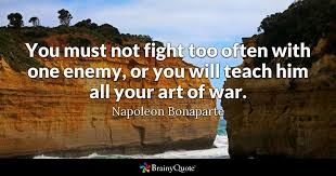 You Must Not Fight Too Often With One Enemy Or You Will Teach Him Simple Art Of War Quotes