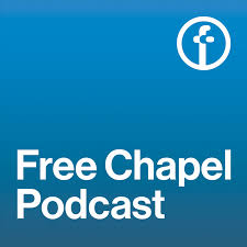The Free Chapel Podcast