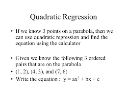 quadratic regression if we know 3 points on a parabola then we can use quadratic