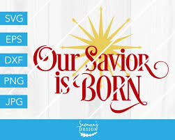 Cut files for cricut and silhouette are all included with this digital download of our design: Our Savior Is Born Svg Savior Svg Savior Is Born Svg Jesus Svg Christ Svg Christmas Svg Christ Is Born Christ Our Savior Svg Files By Savanasdesign Catch My Party
