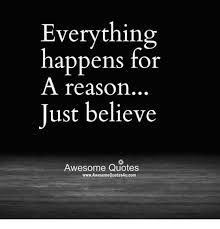 Everything Happens For A Reason Quotes Cool Everything Happens For A Reason Just Believe Awesome Quotes