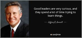 Good Leader Quotes 34 Best Jeffrey R Immelt Quote Good Leaders Are Very Curious And They