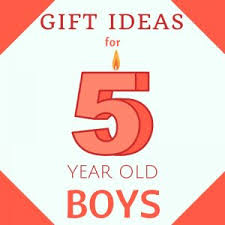5 year old boy gift ideas What Are The Best Toys for Year Old Boys? 25+ Great Birthday Presents