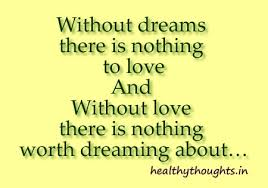 Quotes About Dreams And Love Cool Withoutdreamsthereisnothingtoloveandwithoutlovethereis