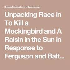 to kill a mockingbird character analysis essay tea party drama  unpacking race in to kill a mockingbird and a raisin in the sun in response to ferguson and baltimore