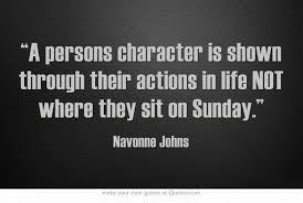 Christian Character Quotes Best Of A Persons Character Is Shown Through Their Actions In Life NOT Where