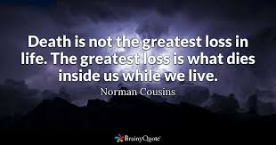 Quotes About Dying Interesting Death Is Not The Greatest Loss In Life The Greatest Loss Is What