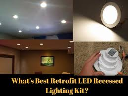 Retrofit Recessed Lights With Led Whats Best Retrofit Led Recessed Lighting Kit In 2020