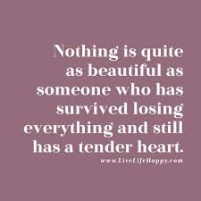 Beauty Means Nothing Quotes Best Of Nothing Is Quite As Beautiful As Someone Who Has Survived Losing