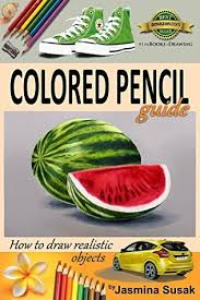 colored pencil guide how to draw realistic objects with colored pencils still life