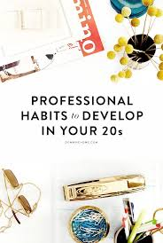 best ideas about career development job 15 professional habits to develop in your 20s