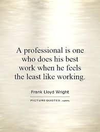 Professionalism Quotes Awesome Quotes On Professionalism At Work On QuotesTopics