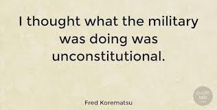 Fred Korematsu Quotes Adorable Fred Korematsu I Thought What The Military Was Doing Was