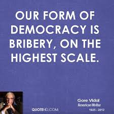 gore vidal quotes quotehd our form of democracy is bribery on the highest scale