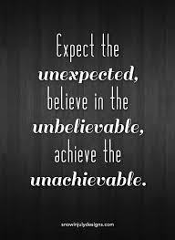 Unexpected Quotes Magnificent Expect The Unexpected Believe In The Unbelievable Achieve The