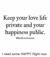 Keep Your Love Life Private And Your Happiness Public Love Lessons I Custom Loving Life