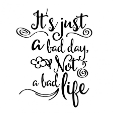 Inspirational Quotes For The Workplace Inspirational quote it's just a bad day not a bad life Vector 68