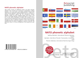 The nato phonetic alphabet is widely used to improve communications when you absolutely have to be clear. Nato Phonetic Alphabet 978 613 0 38081 6 613038081x 9786130380816
