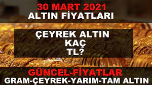 30 MART 2021 ALTIN FİYATLARI GÜNCEL (GRAM ALTIN,ÇEYREK ALTIN,TAM ALTIN) -  YouTube
