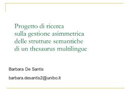 Progetto di ricerca sulla gestione asimmetrica della struttura semantica di  un thesaurus multilingue Barbara De Santis Dottorato in Lingue, Culture e.  - ppt scaricare