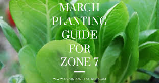 march planting guide for zone 7 our