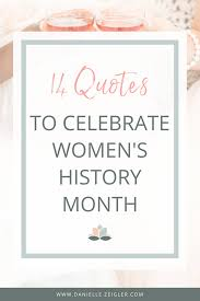 14 Quotes To Celebrate Womens History Month Danielle Zeigler