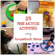 fine motor activities using household items here is a list of 25 fine motor activities using ordinary household items these activities are great because they are incredibly simple and they cater to