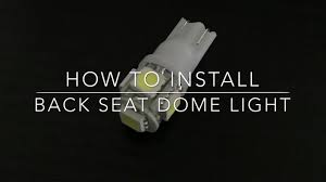 Back Seat Light How To Change Back Seat Dome Led Light Bulb