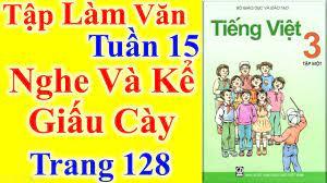 Tiếng Việt Lớp 3 Tuần 15 Tập Làm Văn – Nghe Và Kể Giấu Cày – Trang 128 -  YouTube