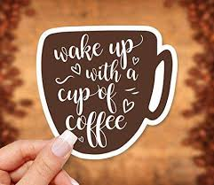 See more of wake cup coffee and dessert on facebook. Amazon Com Wake Up With A Cup Of Coffee Vinyl Sticker Handmade