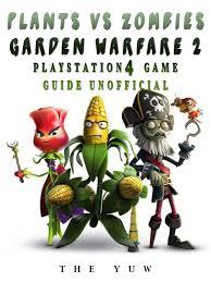plants vs zombies garden warfare 2 playstation 4 game guide unofficial ebook by the yuw 9781387105052 rakuten kobo
