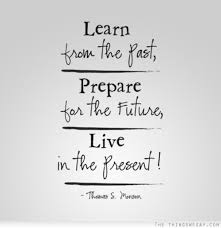 Learn From The Past Quotes Extraordinary Learn From The Past Prepare For The Future Live In The Present