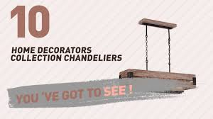 home decorators collection chandeliers new popular 2017 youtube