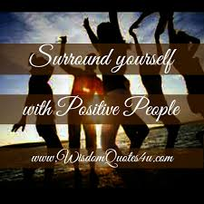 Positive People Quotes Adorable Surround Yourself With Positive People Wisdom Quotes
