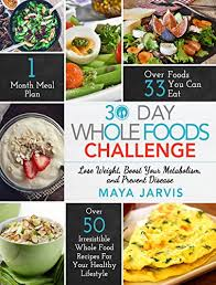 healthy food recipes to lose weight. Brilliant Recipes 30 Day Whole Foods Challenge Irresistible Food Recipes For Your  Healthy Lifestyle  Lose To Weight