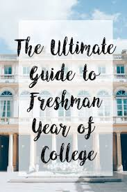 17 best ideas about freshman tips college freshman the ultimate guide on how to master your freshman year of college