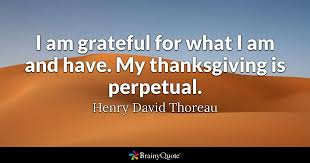 Thanksgiving Quotes Impressive I Am Grateful For What I Am And Have My Thanksgiving Is Perpetual