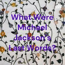 What Were Michael Jackson's Last Words?