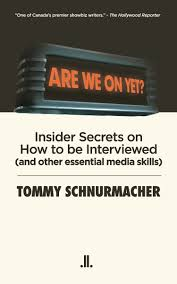 are we on yet insider secrets on how to be interviewed and insider secrets on how to be interviewed and other essential media skills tommy schnurmacher 9780987831750 books ca