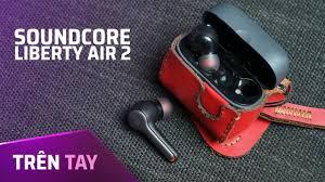 Trên tay tai nghe true wireless giá rẻ đến từ Anker - Soundcore Liberty Air  2 Hands on - YouTube