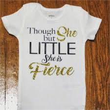 Diy T Shirt With Vinyl Thou She But Little She Is Fierce Onesie