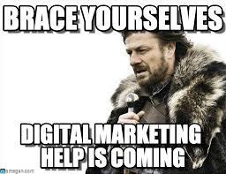 Digital Marketing, Brace Yourselves on Memegen via Relatably.com