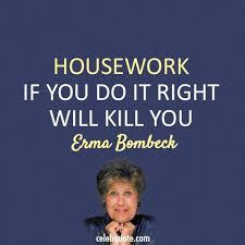 erma bombeck quote about wife mother housework quotes from  erma bombeck quote about wife mother housework quotes from smart folks erma bombeck quotes fun quotes and famous quotes